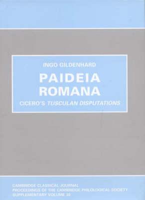 "Paideia Romana: Cicero's ""Tusculan Disputations"" (Hardback)"