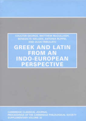 Greek and Latin from an Indo-European Perspective - Proceedings of the Cambridge Philological Society Supplementary Volume 32 (Hardback)