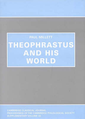 Theophrastus and his World - Proceedings of the Cambridge Philological Society Supplementary Volume 33 (Hardback)