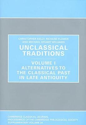 Unclassical Traditions: Unclassical Traditions Volume 1 Alternatives to the Classical Past in Late Antiquity Volume I - Proceedings of the Cambridge Philological Society Supplementary Volume 34 (Hardback)