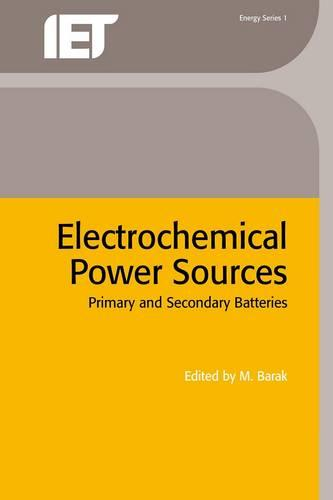 Electrochemical Power Sources: Primary and secondary batteries - Energy Engineering (Hardback)
