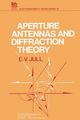 Aperture Antennas and Diffraction Theory - IEE Electromagnetic Waves S. 10 (Hardback)