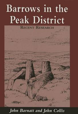 Barrows in the Peak District: Recent Research (Hardback)