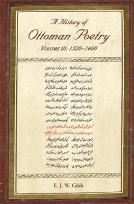 A History of Ottoman Poetry Volume III: 1520-1600 - Gibb Memorial Trust Turkish Studies (Paperback)
