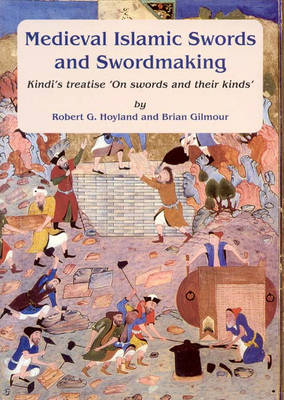 Medieval Islamic Swords and Swordmaking: Kindi's Treatise on Swords and Their Kinds (Hardback)
