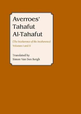 Averroes: Tahafut al Tahafut (The Incoherence of the Incoherence) - Gibb Memorial Trust Arabic Studies (Paperback)