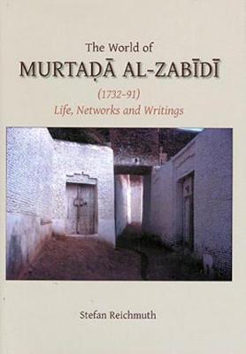 The World of Murtada al-Zabidi - Gibb Memorial Trust Arabic Studies (Hardback)