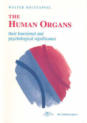The Human Organs: Their Functional and Psychological Significance - Liver, Lung, Kidney, Heart (Paperback)
