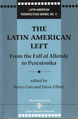 The Latin American Left: From the Fall of Allende to Perestroika (Hardback)