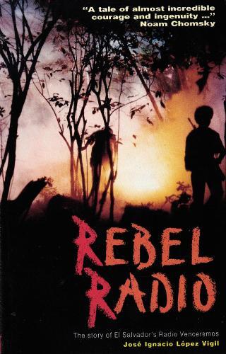 Rebel Radio: Story of El Salvador's Radio Venceremos (Paperback)