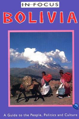 Bolivia in Focus: A Guide to the People, Politics and Culture (Paperback)