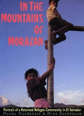 In The Mountains of Morazan: Portrait of a Returned Refugee Community in El Salvador (Paperback)