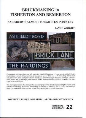 Brickmaking in Fisherton and Bemerton: Salisbury's almost forgotten industry - Historical monograph 22 (Paperback)