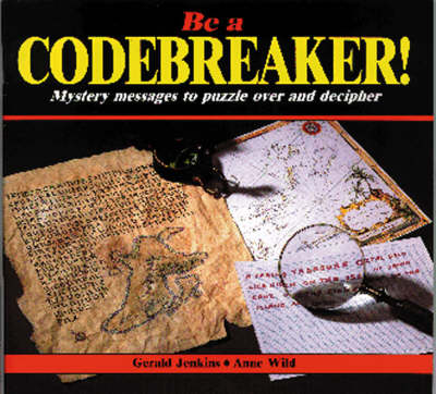 Be a Codebreaker!: Mystery Messages to Puzzle Over and Decipher (Paperback)