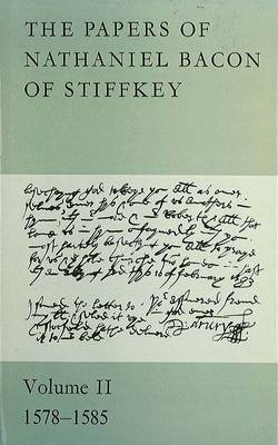 The Papers of Nathaniel Bacon of Stiffkey: Volume II: 1578-1585 (Hardback)
