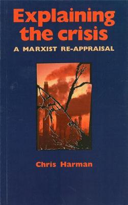 Explaining The Crisis: A Marxist Reappraisal (Paperback)