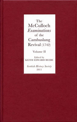The McCulloch <I>Examinations</I> of the Cambuslang Revival (1742): A Critical Edition.Volume II: Conversion Narratives from the Scottish Evangelical Awakening - Scottish History Society 6th Series v. 6 (Hardback)