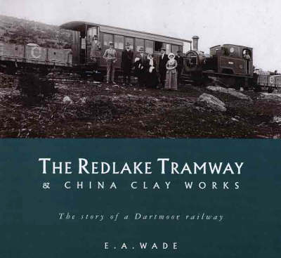 The Redlake Tramway and China Clay Works (Paperback)