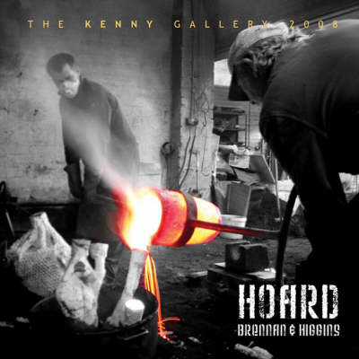 Hoard - an Exhibition of New Sculpture by Colm Brennan and Leo Higgins: Plumbing the Artesian Well, an Introductory Essay by Brian McAvera (Paperback)