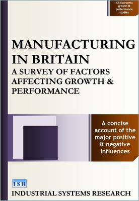 Manufacturing in Britain: A Survey of Factors Affecting Growth and Performance - ISR Economic Growth & Performance Studies (Hardback)