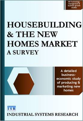 Housebuilding and the New Homes Market: A Survey - ISR Technology, Management, and Business Growth Studies No. 3 (Hardback)
