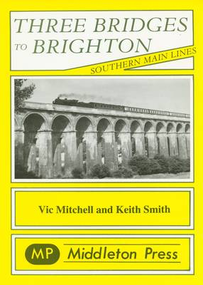 Three Bridges to Brighton - Southern Main Lines (Paperback)