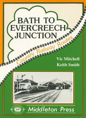 Bath to Evercreech Junction - Country railway route albums (Hardback)