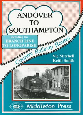 Andover to Southampton - Country railway route albums (Hardback)