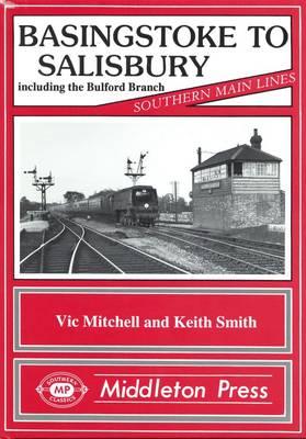 Basingstoke to Salisbury: Including the Bulford Branch - Southern Main Lines (Hardback)