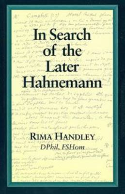 In Search of the Later Hahnemann - Beaconsfield Homoeopathic Library No. 16 (Paperback)