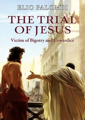 The Trial of Jesus: Victim of Bigotry and Cowardice (Paperback)