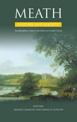 Meath History and Society: Interdisciplinary Essays on the History of an Irish County (Hardback)