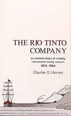 The Rio Tinto Company: An Economic History of a Leading International Mining Concern, 1873-1954 (Hardback)