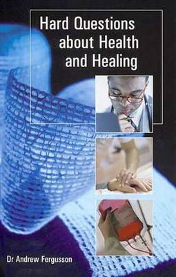 Hard Questions About Health and Healing (Paperback)