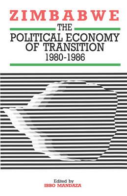 Zimbabwe: The Political Economy of Transition 1980-1986 (Hardback)