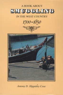 A Book About Smuggling in the West Country, 1700-1850 (Hardback)