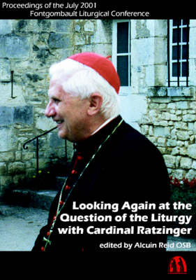 Looking Again at the Question of the Liturgy with Cardinal Ratzinger: Proceedings of the July 2001 Fontgombault Liturgical Conference (Paperback)