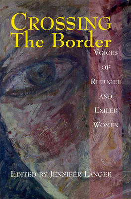 Crossing the Border: Voices of Refugee and Exiled Women (Paperback)