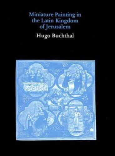 Miniature Paintings in the Latin Kingdom of Jerusalem (Hardback)