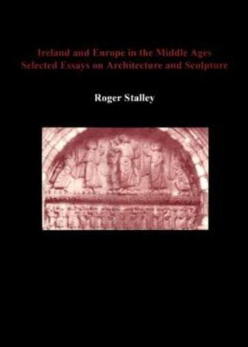 Ireland and Europe in the Middle Ages: Selected Essays on Architecture and Sculpture (Hardback)