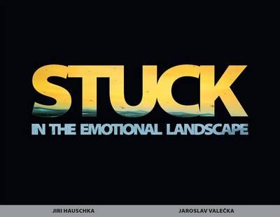 Stuck in the Emotional Landscape: Jiri Hauschka and Jaroslav Valecka (Paperback)