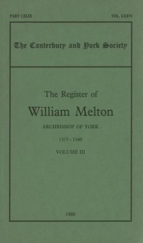 The Register of William Melton, Archbishop of York, 1317-1340, III - Canterbury & York Society v. 76 (Paperback)
