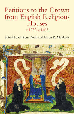 Petitions to the Crown from English Religious Houses, c.1272-c.1485 - Canterbury & York Society v. 100 (Paperback)