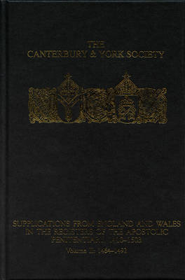 Supplications from England and Wales in the Registers of the Apostolic Penitentiary, 1410-1503: Volume II: 1464-1492 - Canterbury & York Society v. 104 (Hardback)