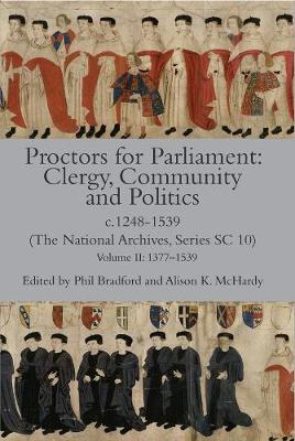 Proctors for Parliament: Clergy, Community and Politics, c.1248-1539. (The National Archives, Series SC 10): Volume II: 1377-1539 - Canterbury & York Society v. 108 (Hardback)