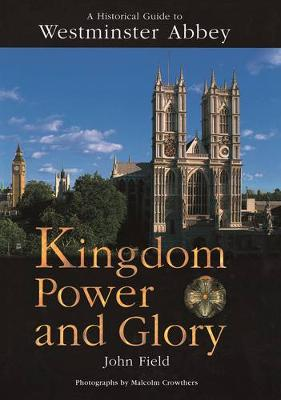 Kingdom Power and Glory: A Historical Guide to Westminster Abbey (Hardback)