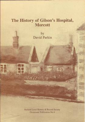 The History of Gilson's Hospital, Morcott - Occasional Publications No. 4 (Paperback)