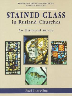 Stained Glass in Rutland Churches: An Historical Survey - Rutland Record Series (Research Reports) 3 (Paperback)