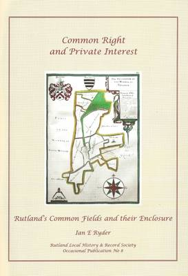 Common Right and Private Interest: Rutland's Common Fields and Their Enclosure - Occasional Publications S. v. 8 (Paperback)