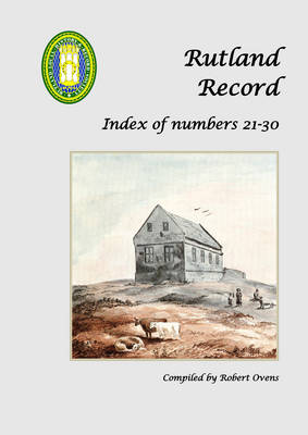 Rutland Record: Index of Nos 21-30: Journal of the Rutland Local History & Record Society - Rutland Record S. 21-30 (Paperback)